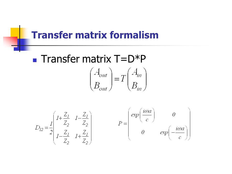 Transfer matrix T=D*P