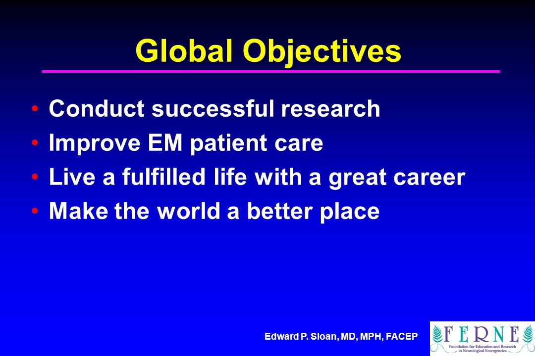 Edward P. Sloan, MD, MPH, FACEP Needs Assessment Answer the question: what do we need to do? Why?