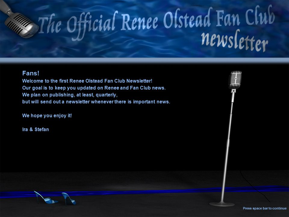 Fans. Welcome to the first Renee Olstead Fan Club Newsletter.