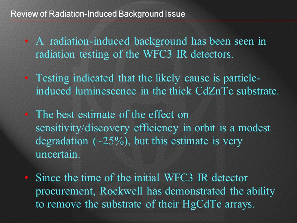 Review of Radiation-Induced Background Issue A radiation-induced background has been seen in radiation testing of the WFC3 IR detectors.