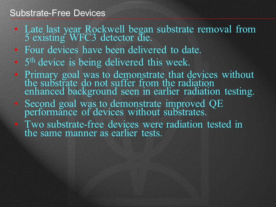 Substrate-Free Devices Late last year Rockwell began substrate removal from 5 existing WFC3 detector die.