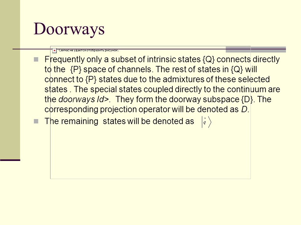 Doorways Frequently only a subset of intrinsic states {Q} connects directly to the {P} space of channels. The rest of states in {Q} will connect to {P