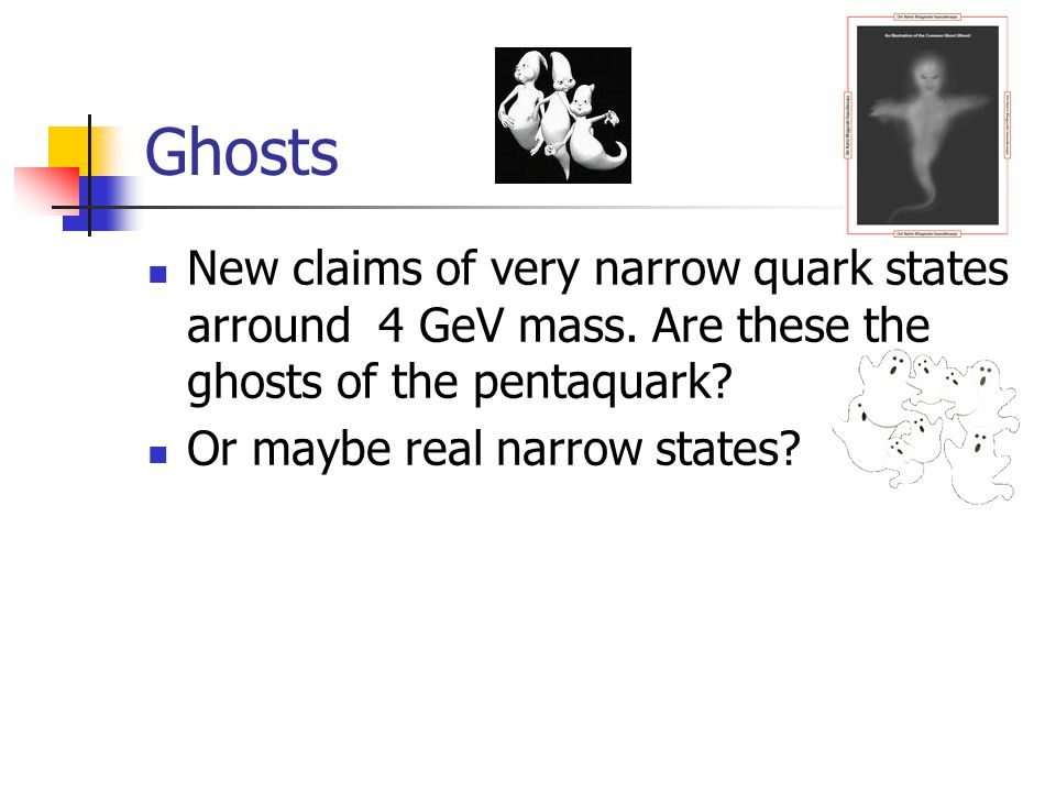 Ghosts New claims of very narrow quark states arround 4 GeV mass. Are these the ghosts of the pentaquark? Or maybe real narrow states?
