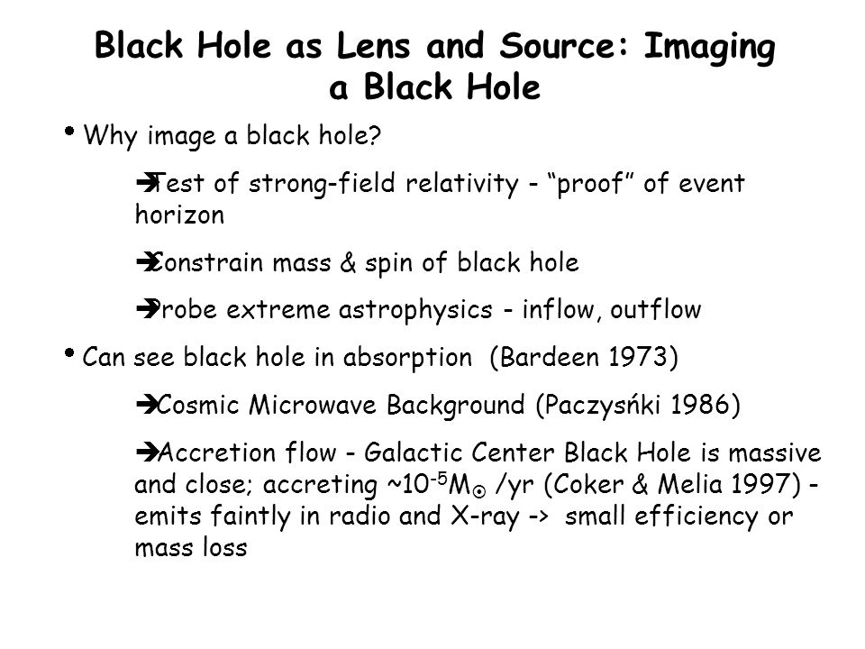 Black Hole as Lens and Source: Imaging a Black Hole  Why image a black hole.