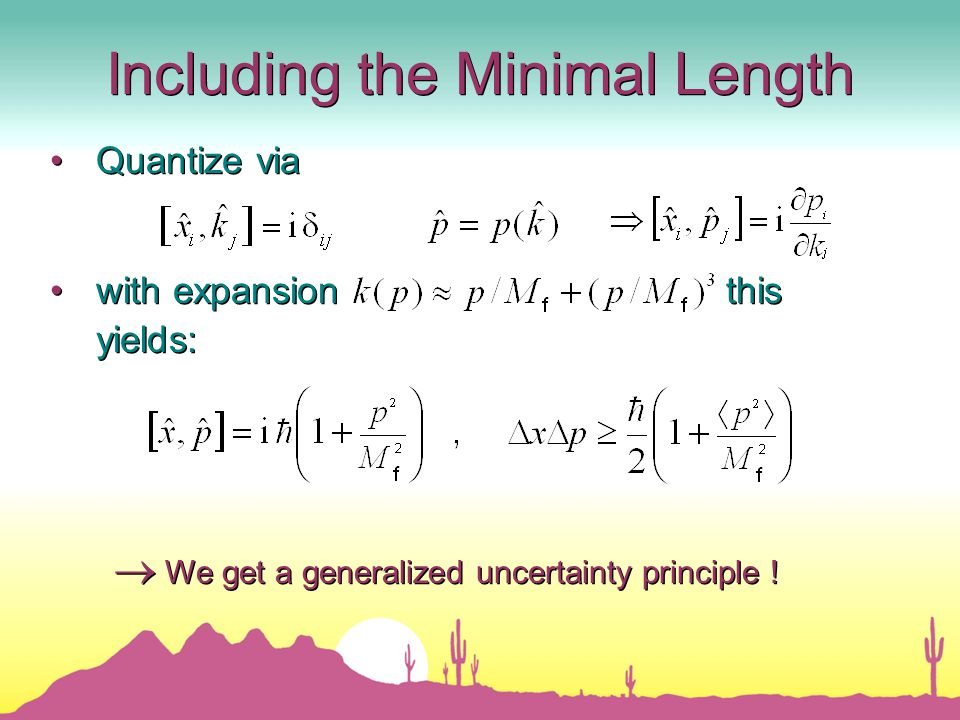 Quantize via with expansion this yields: Quantize via with expansion this yields:  We get a generalized uncertainty principle .