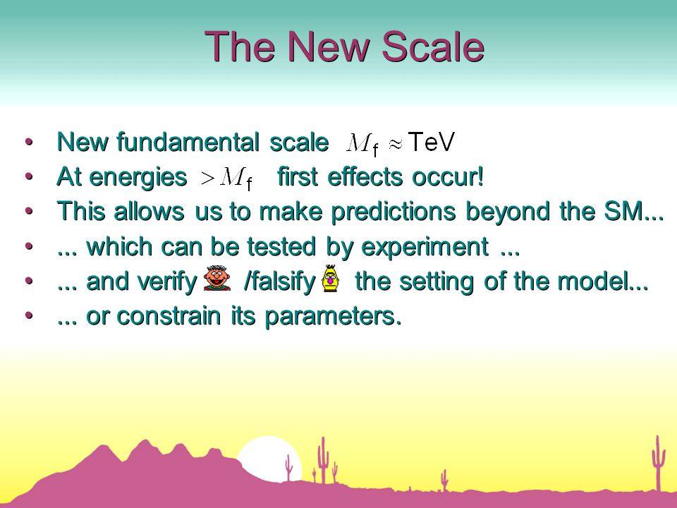 The New Scale New fundamental scale At energies first effects occur.