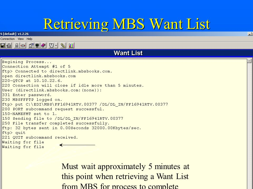 Retrieving MBS Want List Must wait approximately 5 minutes at this point when retrieving a Want List from MBS for process to complete