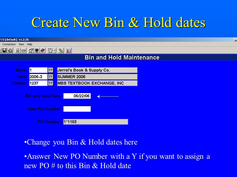 Change you Bin & Hold dates here Answer New PO Number with a Y if you want to assign a new PO # to this Bin & Hold date