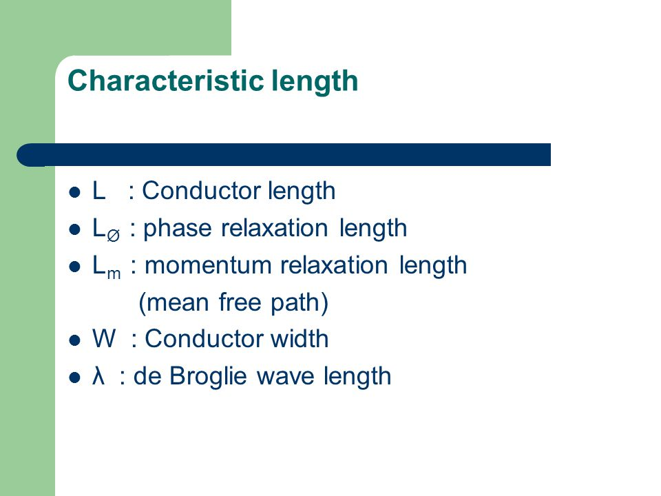 Characteristic length  L >> L m >> L Ø → Classical conductor  L << L m < L Ø → Ballistic conductor  L m << L Ø << L → Localization  nλ/2=W →cutoff frequency (sub bands) (transverse modes)  Ballistic conductor All carriers with Fermi velocity, group velocity Contact resistance due to transverse modes Landauer formula Metallic sample M≈10 6