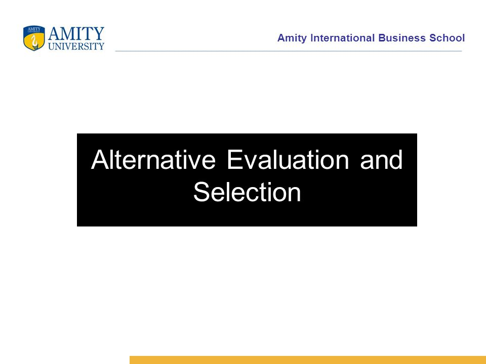 Amity International Business School Alternative Evaluation and Selection