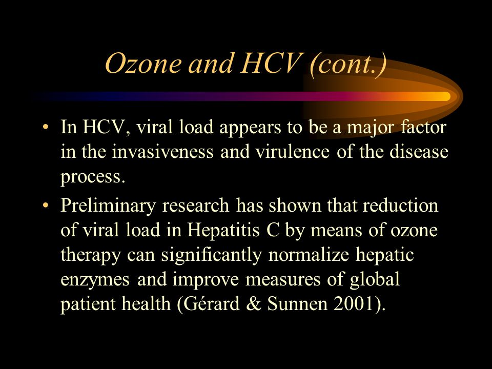 Ozone and HCV (cont.) In HCV, viral load appears to be a major factor in the invasiveness and virulence of the disease process.
