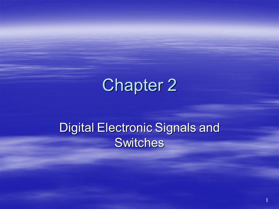 Chapter 2 Digital Electronic Signals and Switches 1