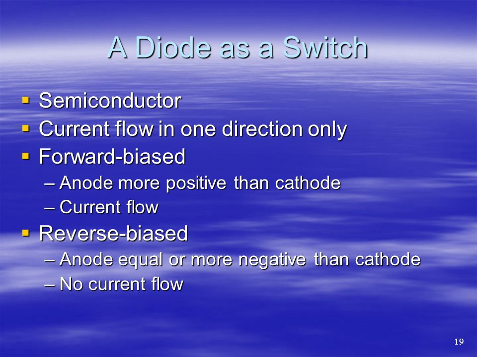 A Diode as a Switch  Semiconductor  Current flow in one direction only  Forward-biased –Anode more positive than cathode –Current flow  Reverse-biased –Anode equal or more negative than cathode –No current flow 19