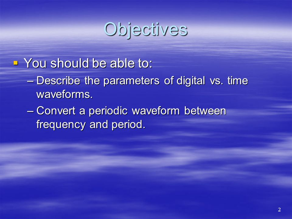 Objectives  You should be able to: –Sketch the timing waveform for a binary string in parallel and serial forms.