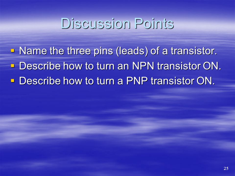 Discussion Points  Name the three pins (leads) of a transistor.