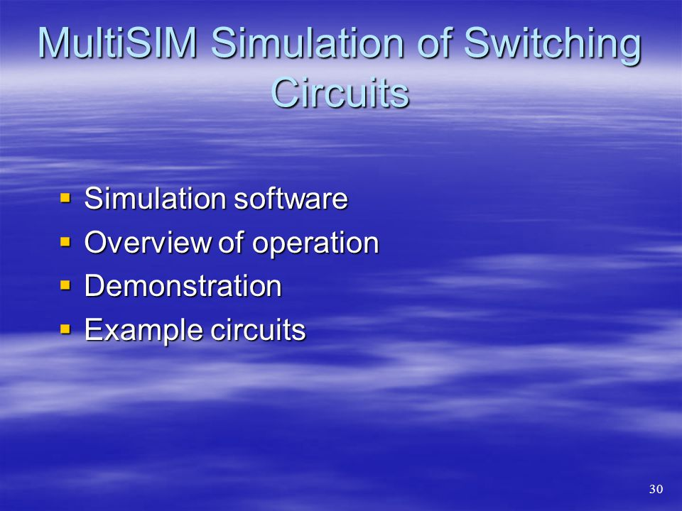 MultiSIM Simulation of Switching Circuits  Simulation software  Overview of operation  Demonstration  Example circuits 30