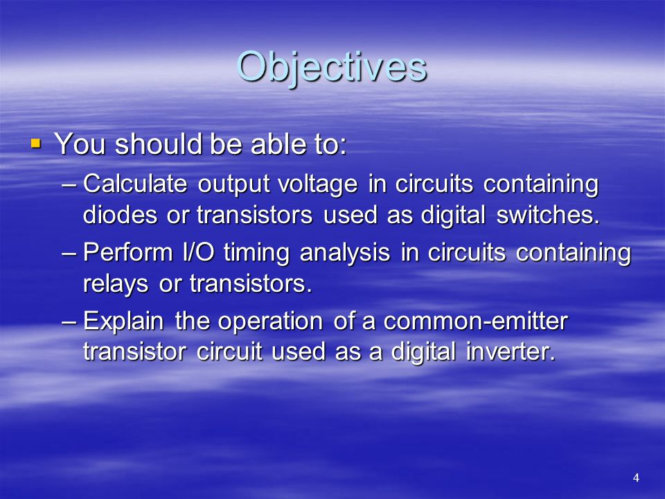 Objectives  You should be able to: –Calculate output voltage in circuits containing diodes or transistors used as digital switches.