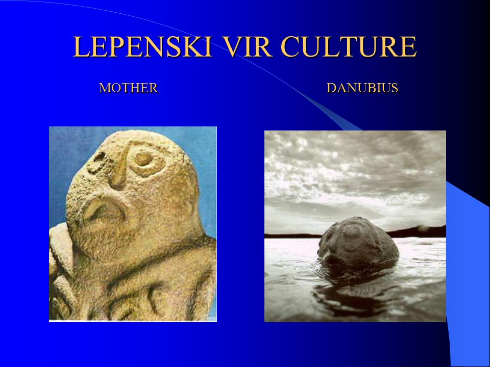LEPENSKI VIR CULTURE MOTHER DANUBIUS