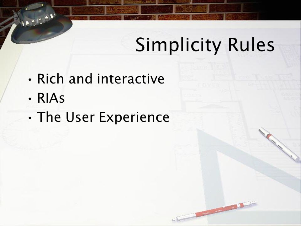Simplicity Rules Rich and interactive RIAs The User Experience