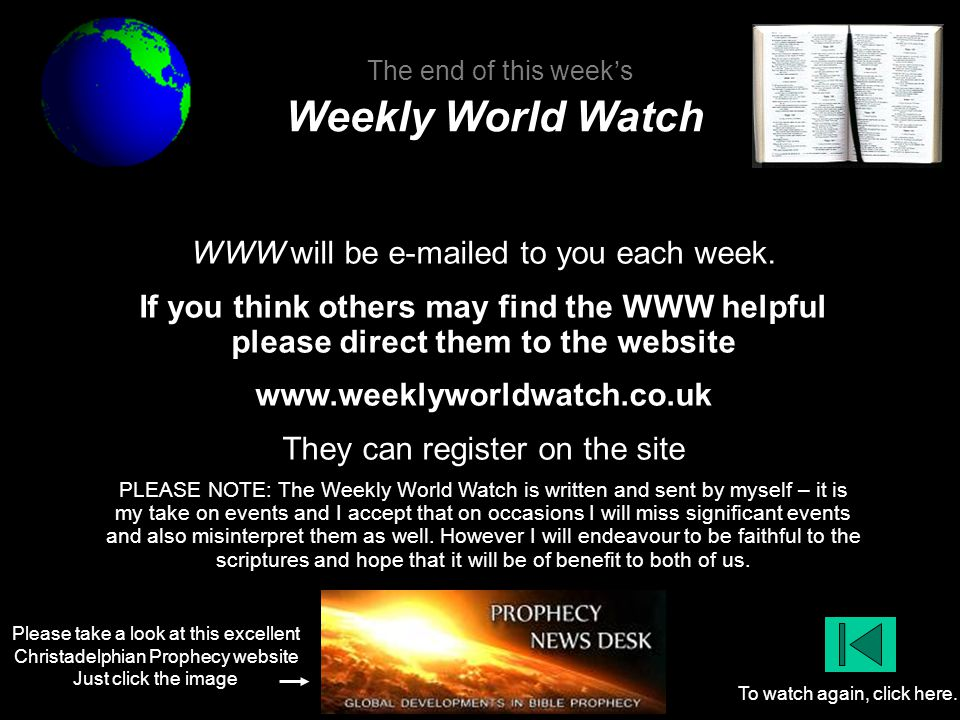 Please take a look at this excellent Christadelphian Prophecy website Just click the image To watch again, click here. WWW will be e-mailed to you eac