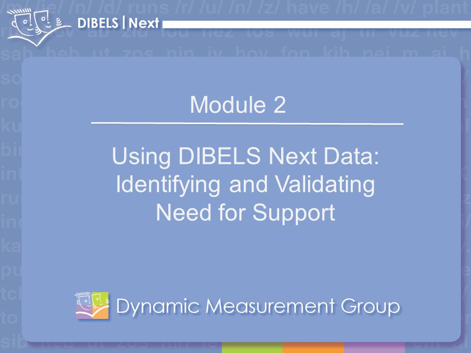 1 Module 2 Using DIBELS Next Data: Identifying and Validating Need for Support