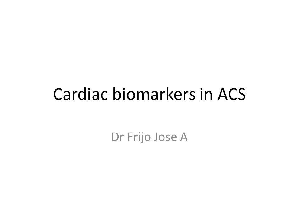 Cardiac biomarkers in ACS Dr Frijo Jose A