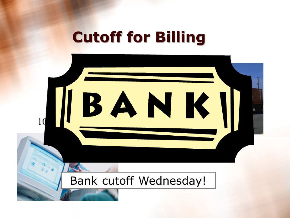 26 Cutoff for Billing Billing must be completed by Tuesday 6:00 AM!