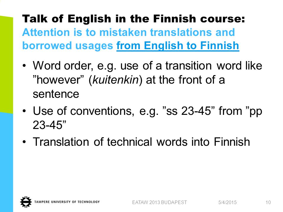 Talk of English in the Finnish course: Attention is to mistaken translations and borrowed usages from English to Finnish Word order, e.g.