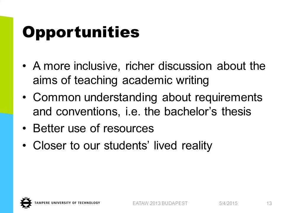 Opportunities A more inclusive, richer discussion about the aims of teaching academic writing Common understanding about requirements and conventions, i.e.