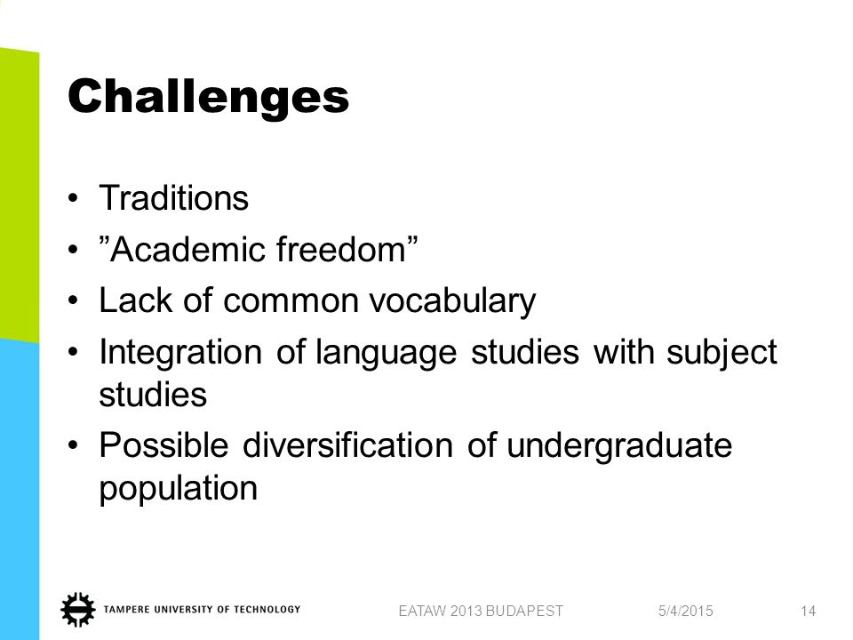 Challenges Traditions Academic freedom Lack of common vocabulary Integration of language studies with subject studies Possible diversification of undergraduate population 5/4/2015EATAW 2013 BUDAPEST14