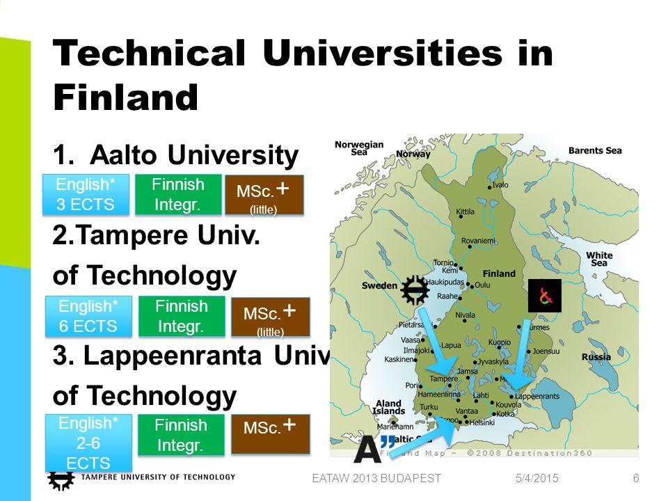 Technical Universities in Finland 1.Aalto University 2.Tampere Univ. of Technology 3. Lappeenranta Univ. of Technology 5/4/2015EATAW 2013 BUDAPEST6 En