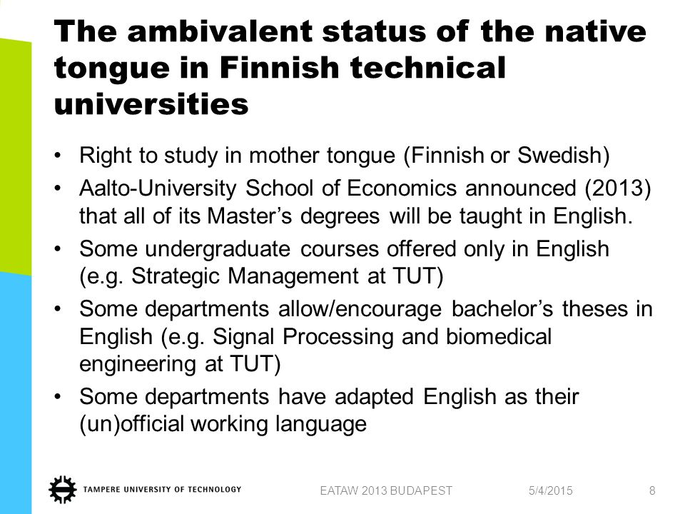The ambivalent status of the native tongue in Finnish technical universities Right to study in mother tongue (Finnish or Swedish) Aalto-University School of Economics announced (2013) that all of its Master's degrees will be taught in English.