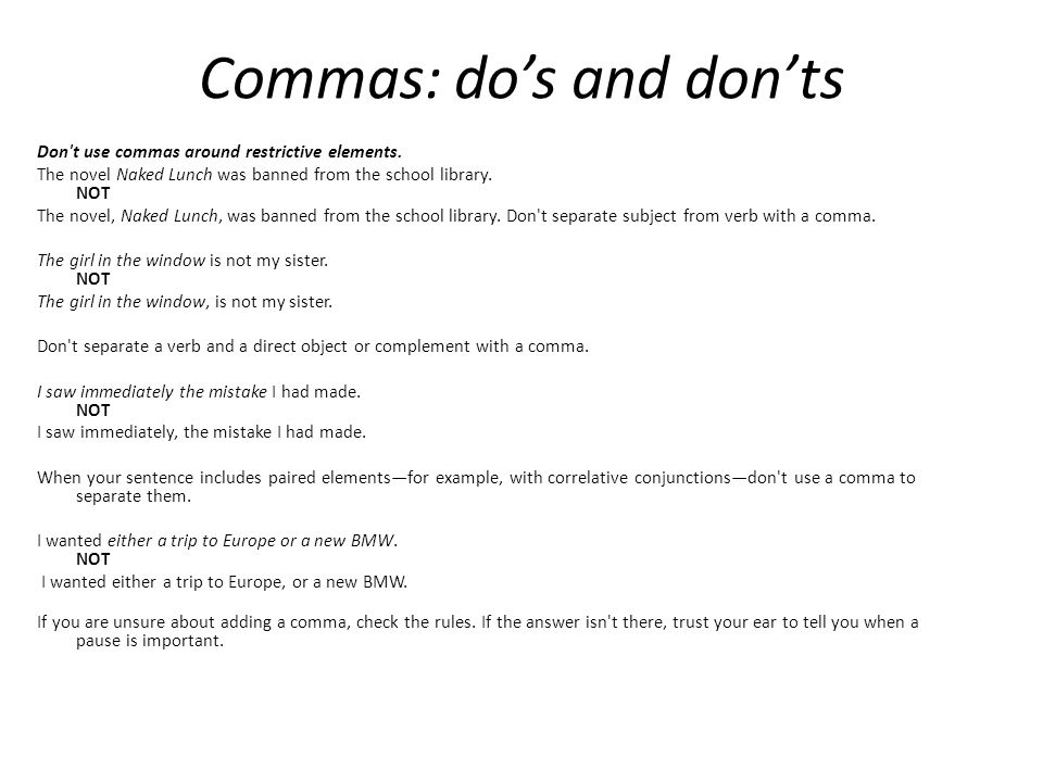 Commas: do's and don'ts Don t use commas around restrictive elements.