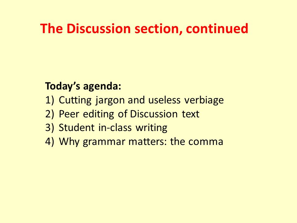 Today's agenda: 1) Cutting jargon and useless verbiage 2) Peer editing of Discussion text 3) Student in-class writing 4) Why grammar matters: the comm