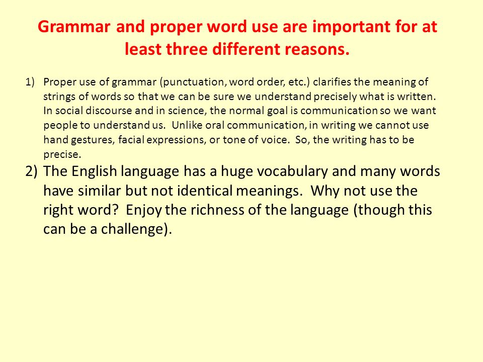 Grammar and proper word use are important for at least three different reasons.