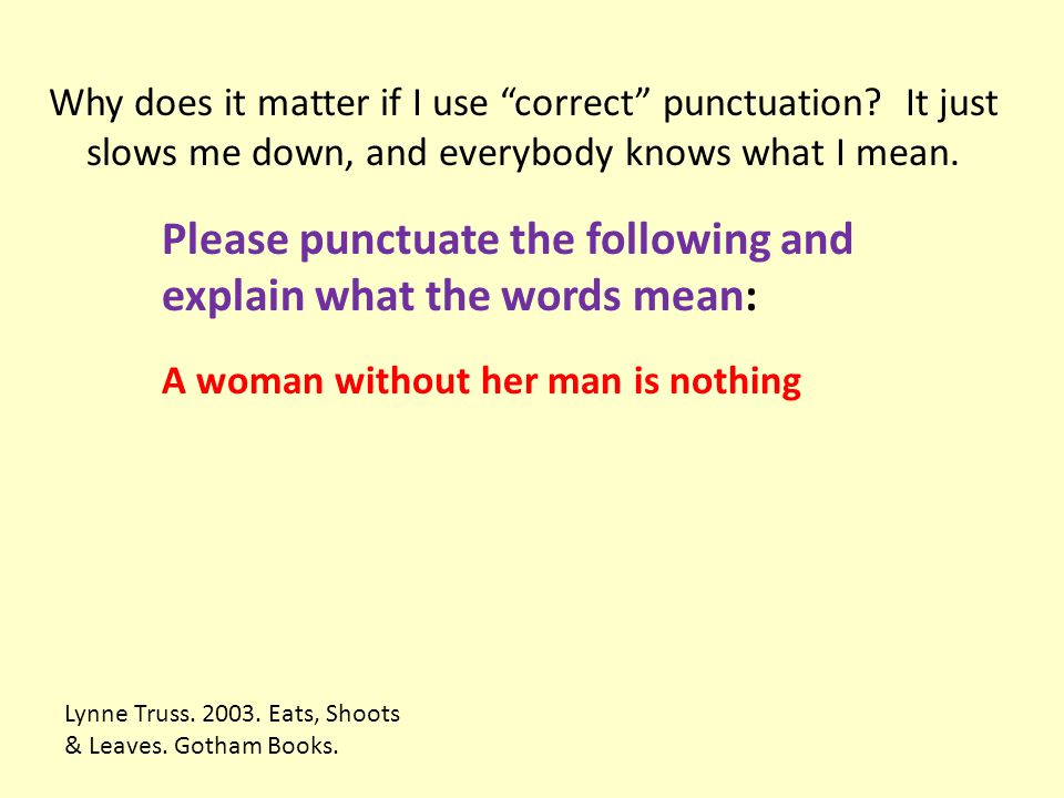Please punctuate the following and explain what the words mean: A woman without her man is nothing Lynne Truss.