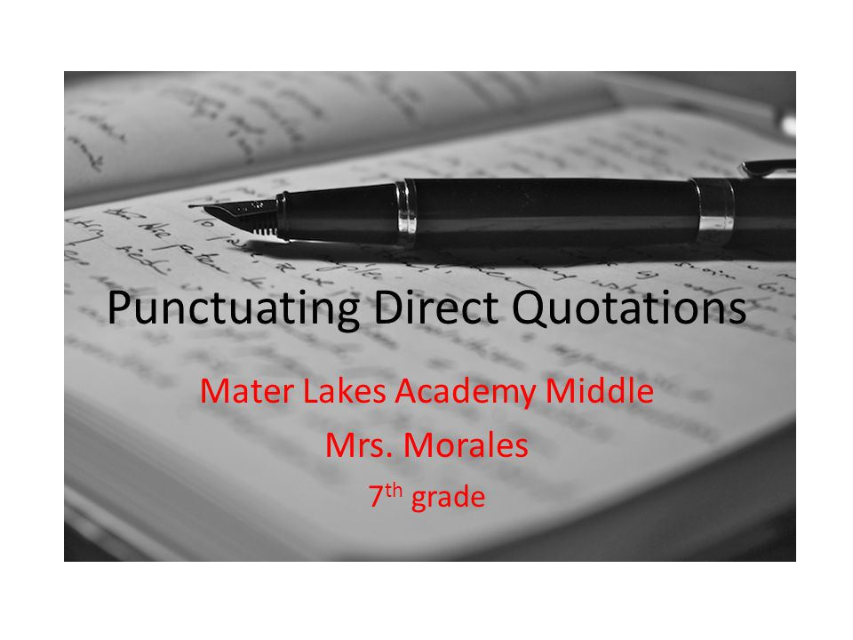 Punctuating Direct Quotations Mater Lakes Academy Middle Mrs. Morales 7 th grade
