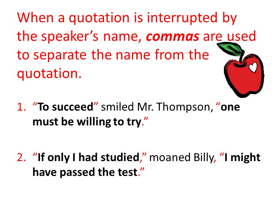 When a quotation is interrupted by the speaker's name, commas are used to separate the name from the quotation.