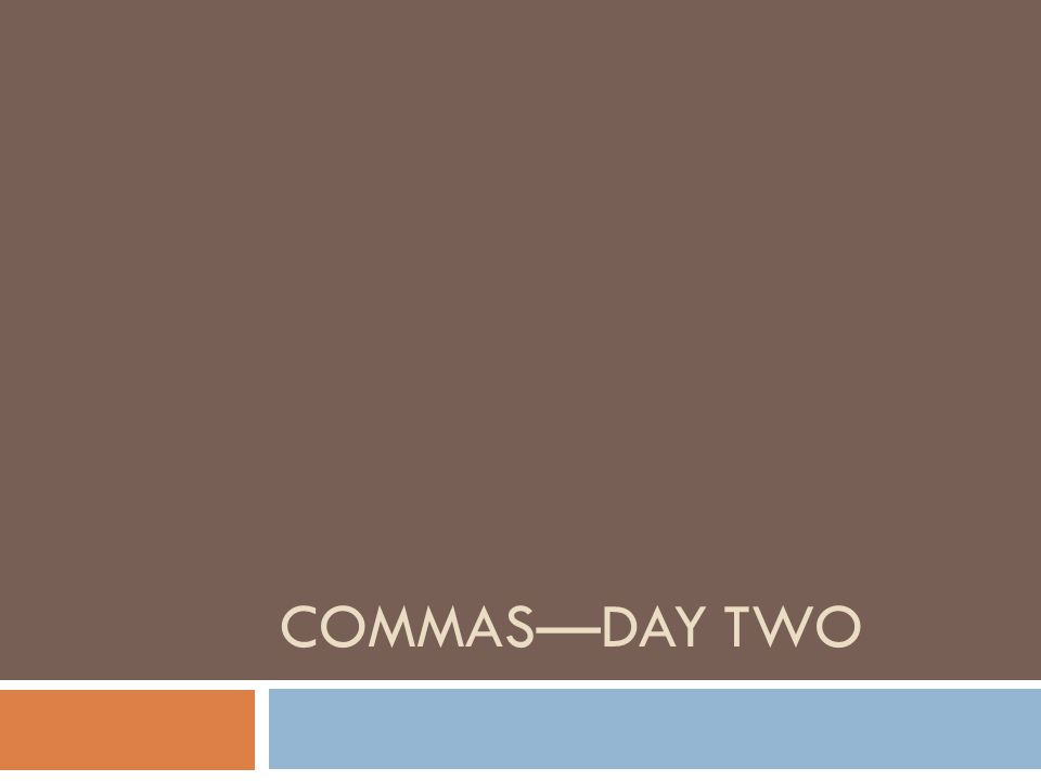 COMMAS—DAY TWO