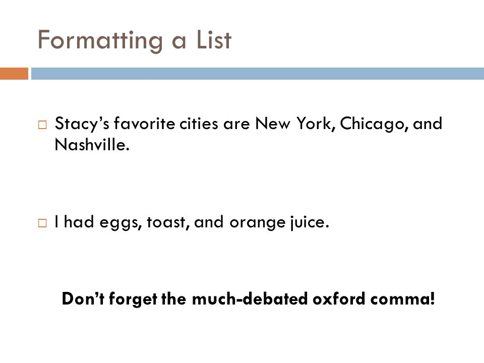 Formatting a List  Stacy's favorite cities are New York, Chicago, and Nashville.