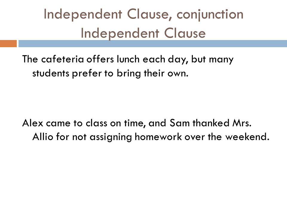 Independent Clause, conjunction Independent Clause The cafeteria offers lunch each day, but many students prefer to bring their own.