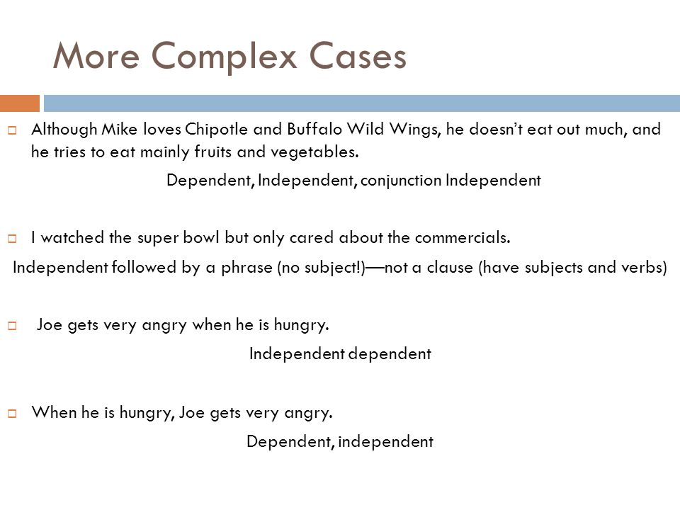 More Complex Cases  Although Mike loves Chipotle and Buffalo Wild Wings, he doesn't eat out much, and he tries to eat mainly fruits and vegetables.