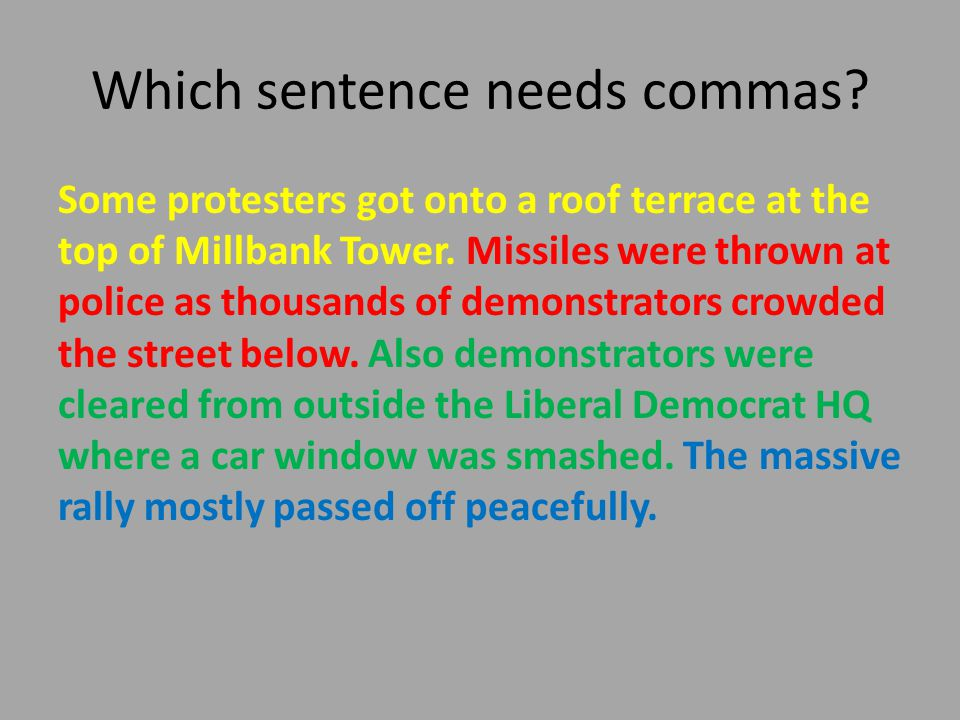 Which sentence needs commas. Some protesters got onto a roof terrace at the top of Millbank Tower.