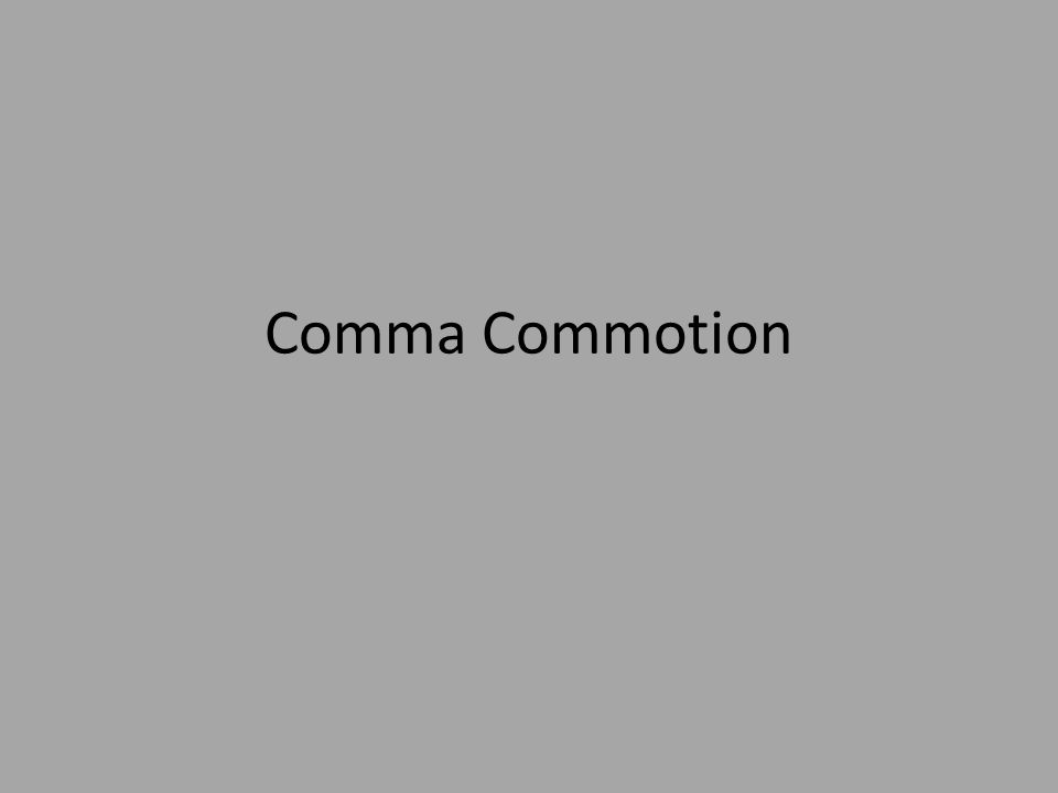 Comma Commotion