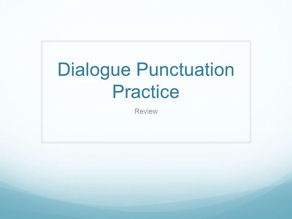 Dialogue Punctuation Practice Review