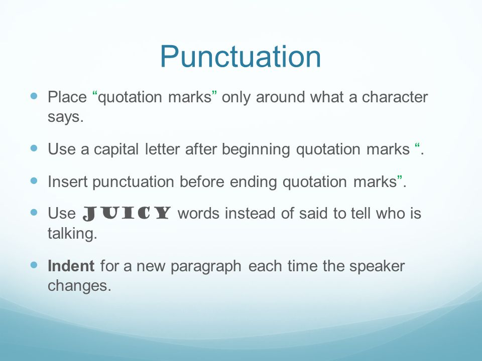 Punctuation Place quotation marks only around what a character says.