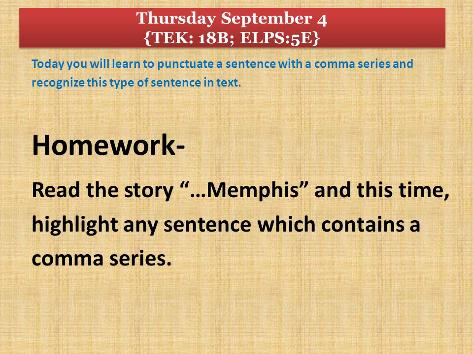 Today you will learn to punctuate a sentence with a comma series and recognize this type of sentence in text.