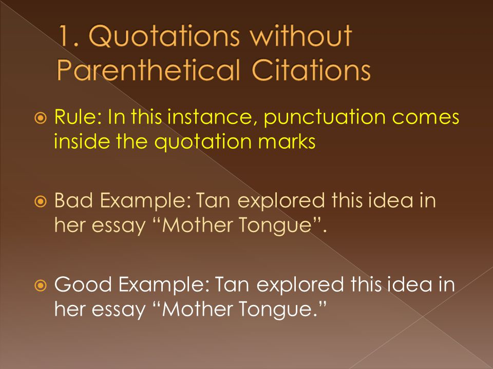  Rule: In this instance, punctuation comes inside the quotation marks  Bad Example: Tan explored this idea in her essay Mother Tongue .