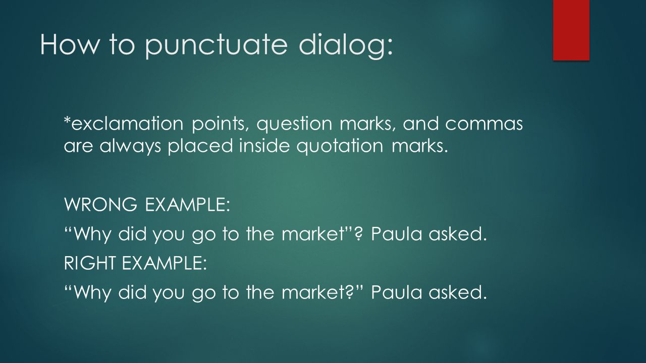 How to punctuate dialog: *exclamation points, question marks, and commas are always placed inside quotation marks.