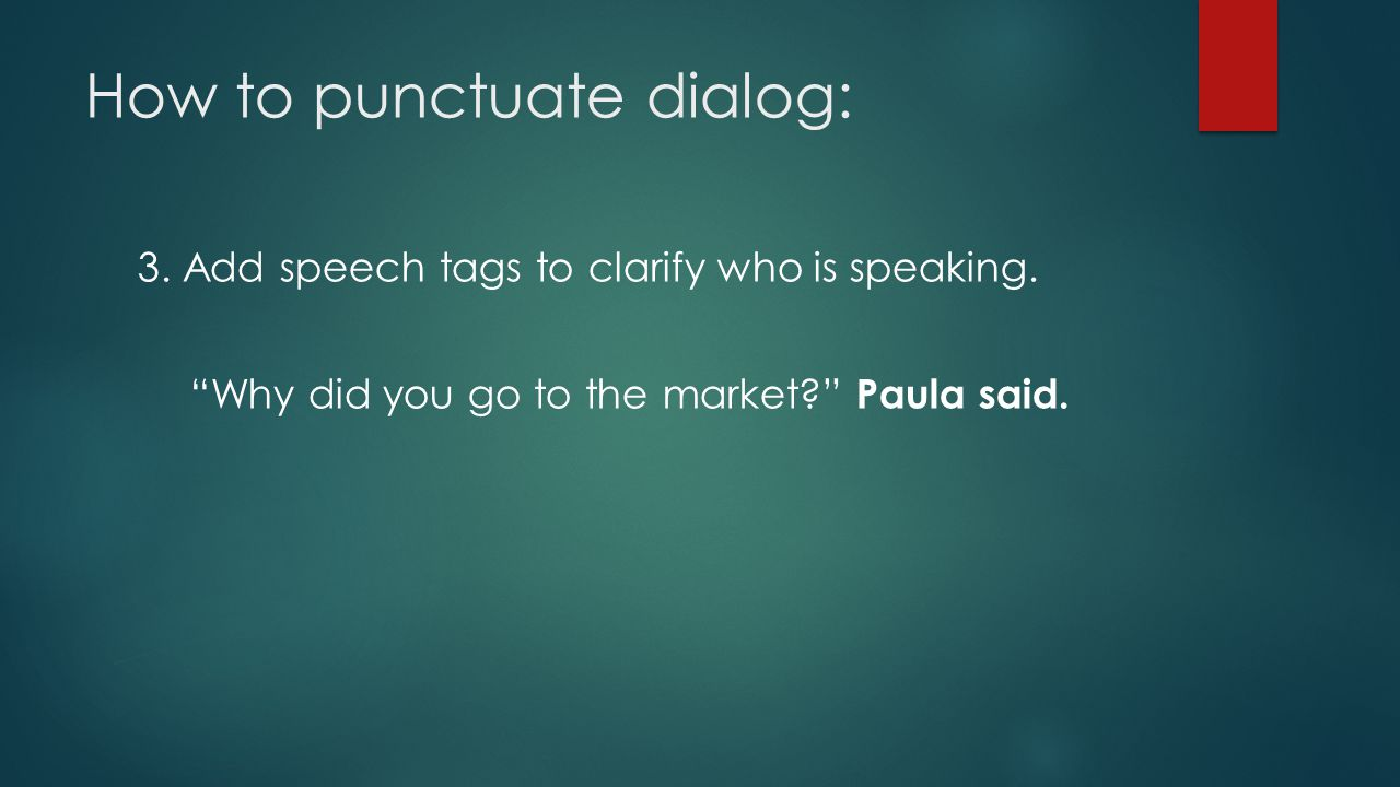 How to punctuate dialog: 3. Add speech tags to clarify who is speaking.